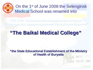 "On the 1st of June 2008 the Selenginsk Medical School was renamed into ""The"