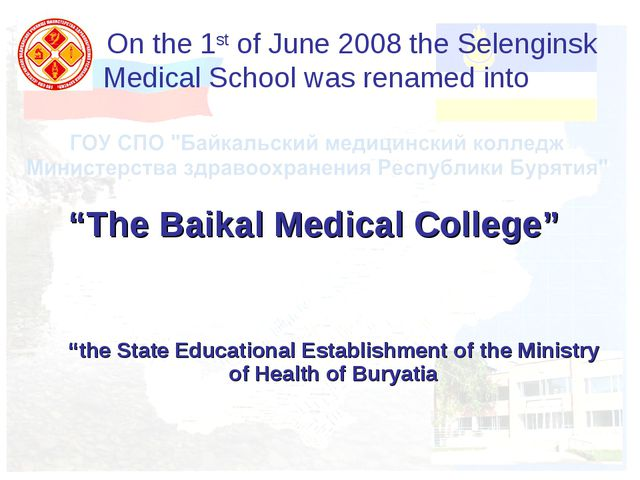 "On the 1st of June 2008 the Selenginsk Medical School was renamed into ""The..."