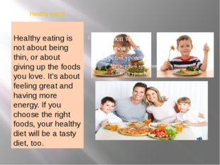 Healthy eating Healthy eating is not about being thin, or about giving up the