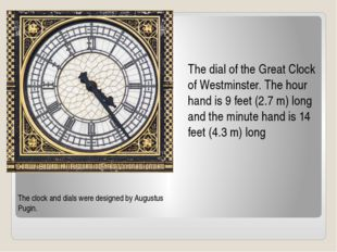 The dial of the Great Clock of Westminster. The hour hand is 9 feet (2.7 m) l