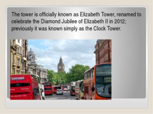 The tower is officially known as Elizabeth Tower, renamed to celebrate the D