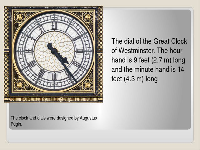 The dial of the Great Clock of Westminster. The hour hand is 9 feet (2.7 m) l...