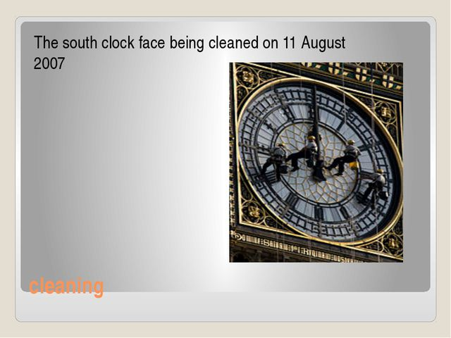 cleaning The south clock face being cleaned on 11 August 2007