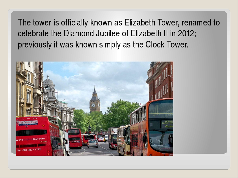 The tower is officially known as Elizabeth Tower, renamed to celebrate the D...
