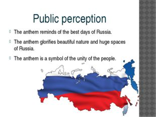 Public perception The anthem reminds of the best days of Russia. The anthem g