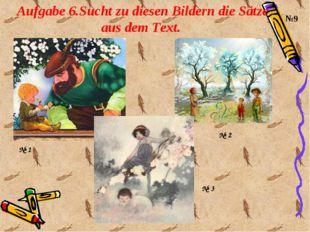 Aufgabe 6.Sucht zu diesen Bildern die Sätze aus dem Text. №9 № 1 № 2 № 3