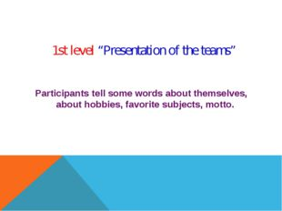 """1st level """"Presentation of the teams"""" Participants tell some words about them"""