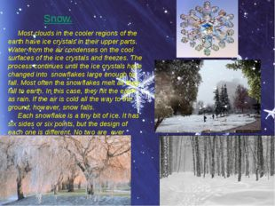 Snow. Most clouds in the cooler regions of the earth have ice crystals in the