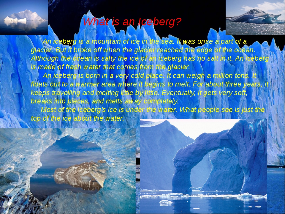 What is an Iceberg? An iceberg is a mountain of ice in the sea. It was once a...