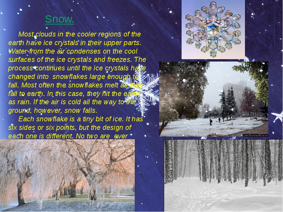 Snow. Most clouds in the cooler regions of the earth have ice crystals in the...