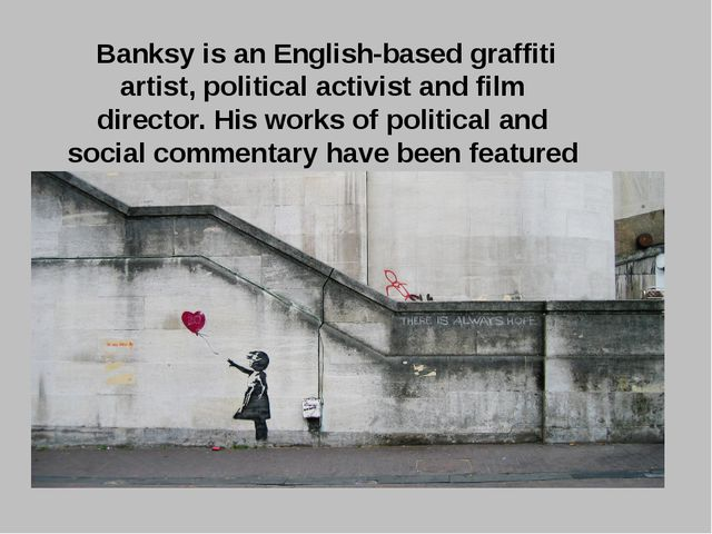 Banksy is an English-based graffiti artist, political activist and film dire...