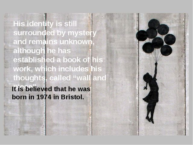 His identity is still surrounded by mystery and remains unknown, although he...