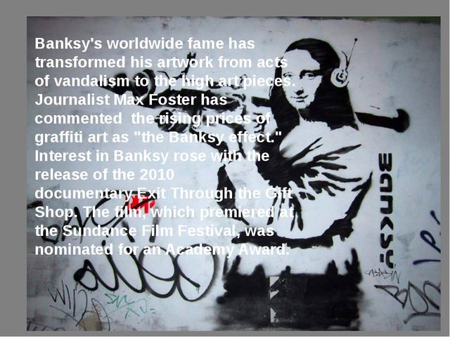 Banksy's worldwide fame has transformed his artwork from acts of vandalism t...