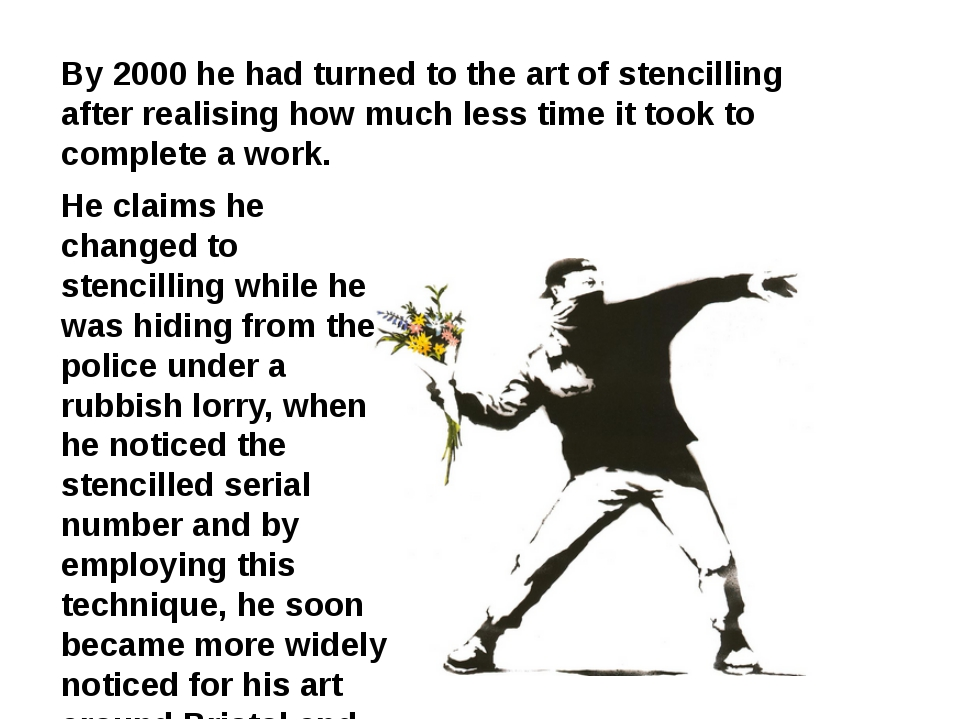 By 2000 he had turned to the art of stencilling after realising how much less...