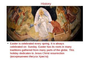 History Easter is celebrated every spring. It is always celebrated on Sunday.