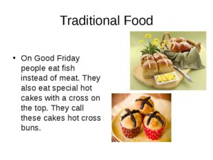 Traditional Food On Good Friday people eat fish instead of meat. They also ea