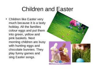 Children and Easter Children like Easter very much because it is a tasty holi