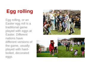 Egg rolling Egg rolling, or an Easter egg roll is a traditional game played w