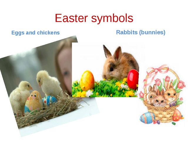 Easter symbols Eggs and chickens Rabbits (bunnies)