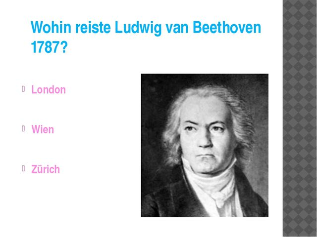 Wohin reiste Ludwig van Beethoven 1787? London Wien Zürich
