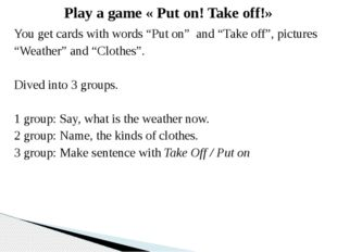 "You get cards with words ""Put on""  and ""Take off"", pictures ""Weather"" and ""Cl"