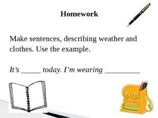 Homework Make sentences, describing weather and clothes. Use the example. It'