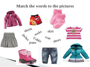 Match the words to the pictures socks coat jeans shorts jacket skirt T-shirt