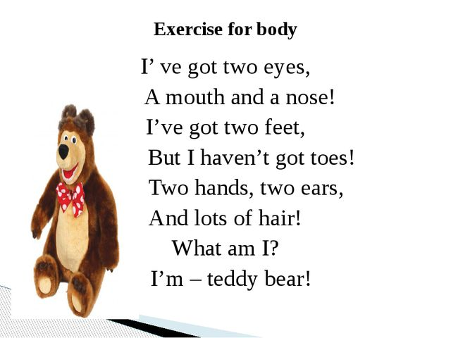 Exercise for body I' ve got two eyes, A mouth and a nose! I've got two feet,...