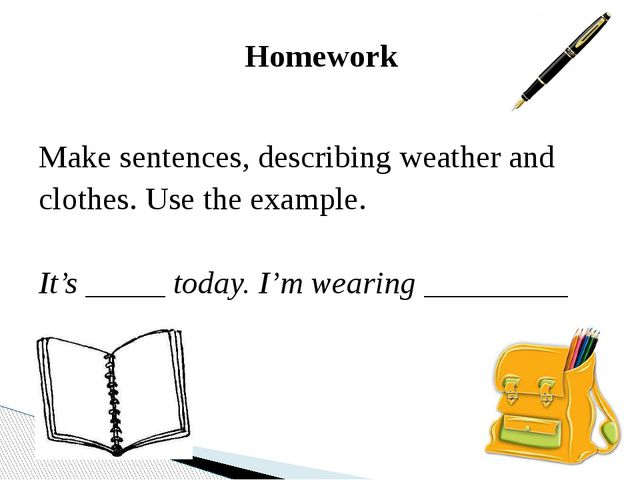 Homework Make sentences, describing weather and clothes. Use the example. It'...