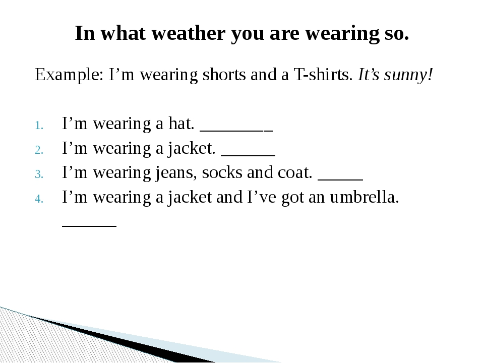 In what weather you are wearing so. Example: I'm wearing shorts and a T-shirt...
