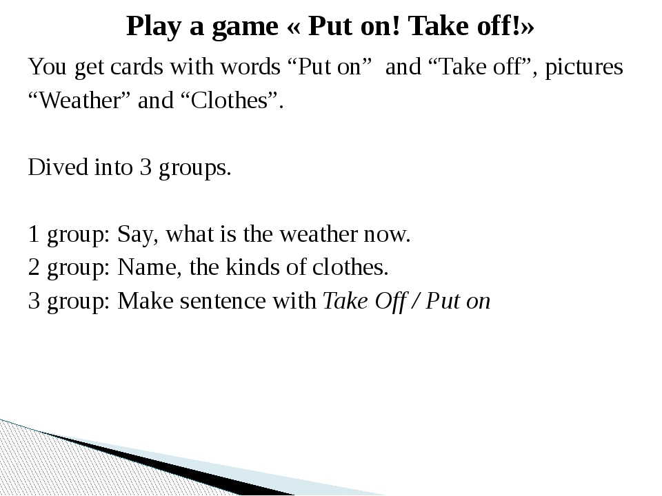 "You get cards with words ""Put on""  and ""Take off"", pictures ""Weather"" and ""Cl..."