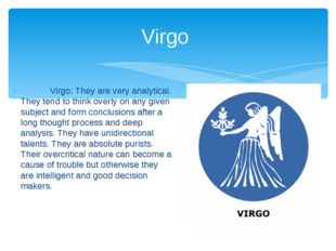 Virgo: They are very analytical. They tend to think overly on any given subj