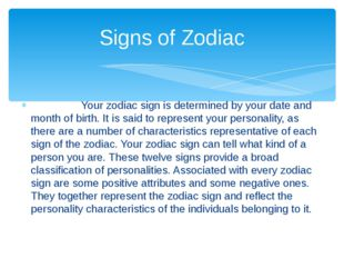 Your zodiac sign is determined by your date and month of birth. It is said t