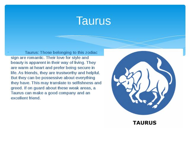 Taurus: Those belonging to this zodiac sign are romantic. Their love for sty...
