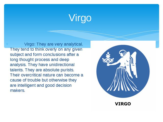 Virgo: They are very analytical. They tend to think overly on any given subj...