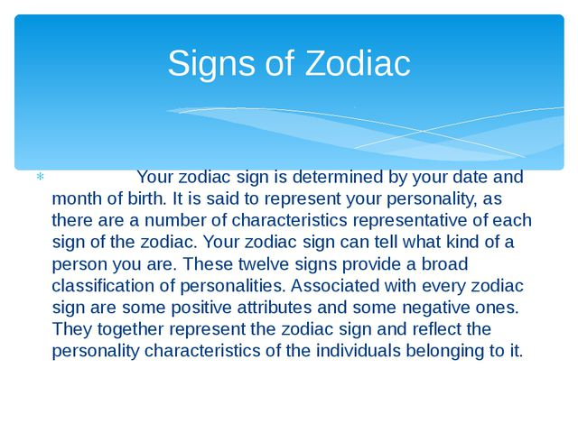 Your zodiac sign is determined by your date and month of birth. It is said t...