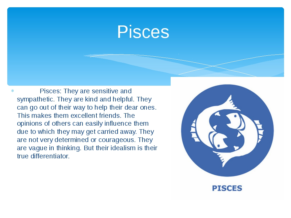 Pisces: They are sensitive and sympathetic. They are kind and helpful. They...