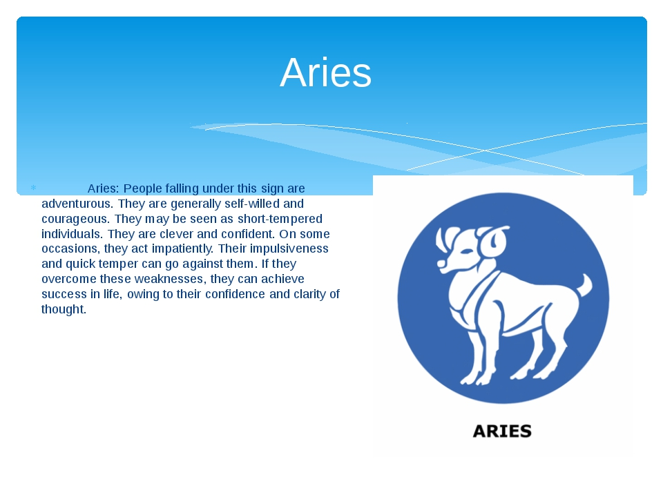 Aries: People falling under this sign are adventurous. They are generally se...
