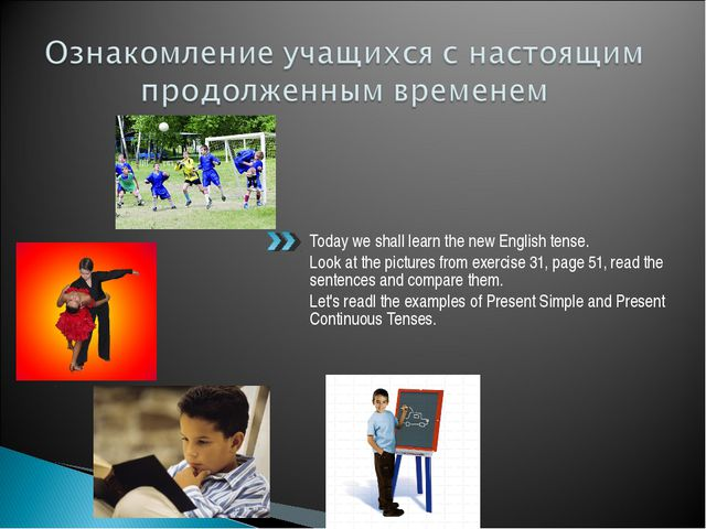 Today we shall learn the new English tense. Look at the pictures from exercis...