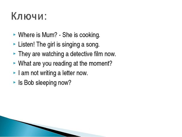 Where is Mum? - She is cooking. Listen! The girl is singing a song. They are...
