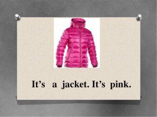 It's a jacket. It's pink.