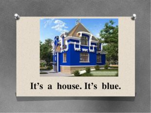 It's a house. It's blue.