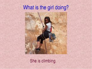 What is the girl doing? She is climbing.