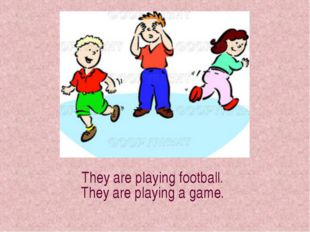 They are playing football. They are playing a game.