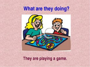 They are playing a game. What are they doing?