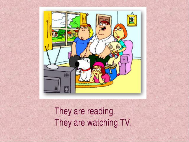 They are reading. They are watching TV.