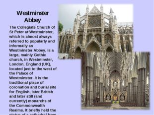 Westminster Abbey The Collegiate Church of St Peter at Westminster, which is