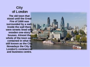 City of London The old town that stood until the Great Fire of 1666 was surro