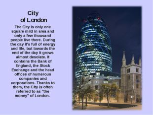 City of London The City is only one square mild in area and only a few thousa