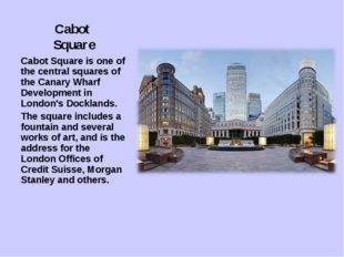 Cabot Square Cabot Square is one of the central squares of the Canary Wharf D